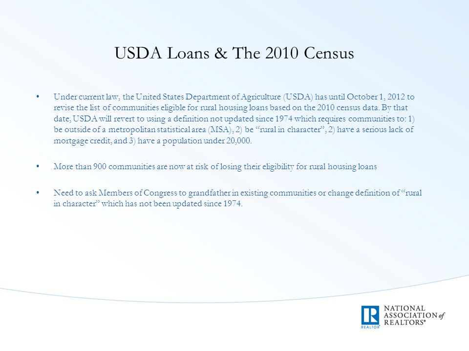 USDA Loans & The 2010 Census Under current law, the United States Department of Agriculture (USDA) has until October 1, 2012 to revise the list of communities eligible for rural housing loans based on the 2010 census data.