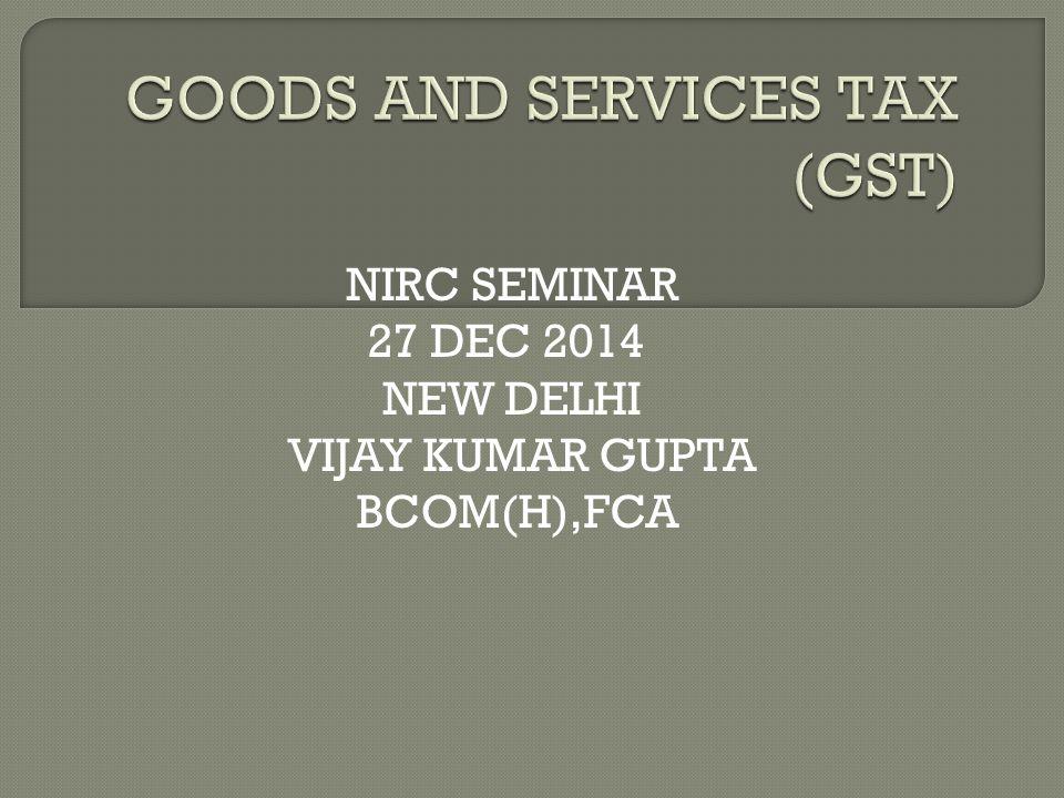 NIRC SEMINAR 27 DEC 2014 NEW DELHI VIJAY KUMAR GUPTA BCOM(H),FCA
