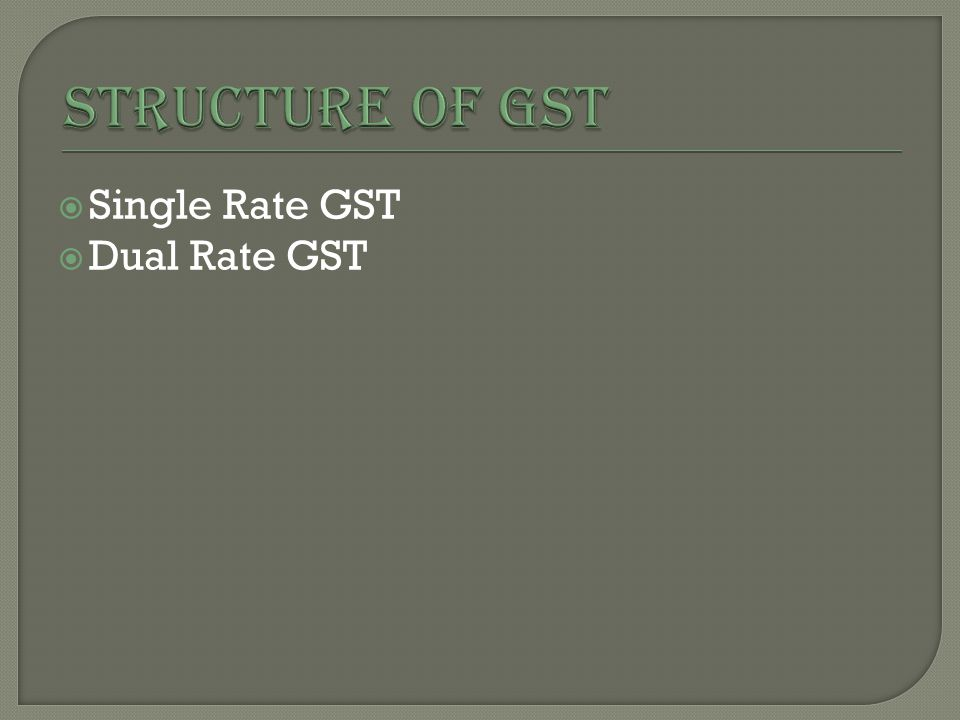  Single Rate GST  Dual Rate GST