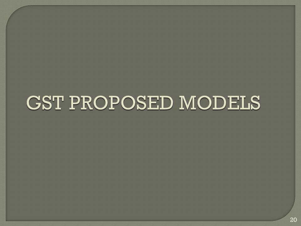 20 GST PROPOSED MODELS