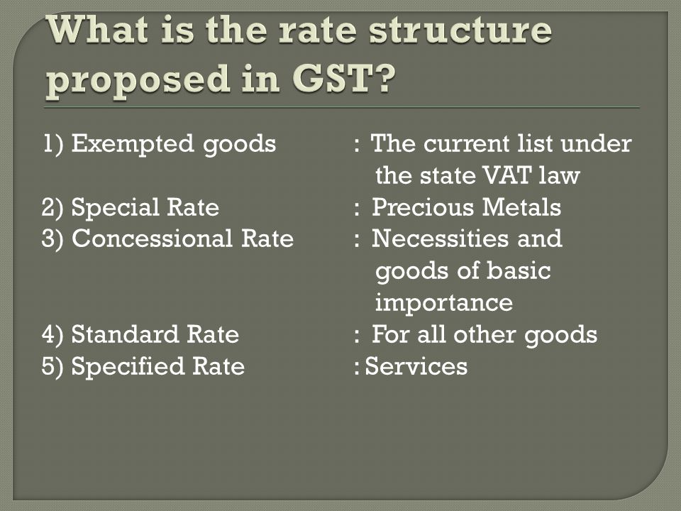 1) Exempted goods 2) Special Rate 3) Concessional Rate 4) Standard Rate 5) Specified Rate : The current list under the state VAT law : Precious Metals