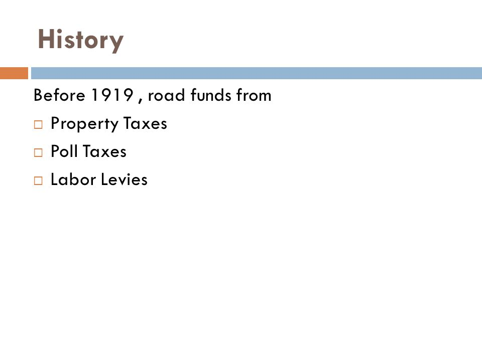 History Before 1919, road funds from  Property Taxes  Poll Taxes  Labor Levies
