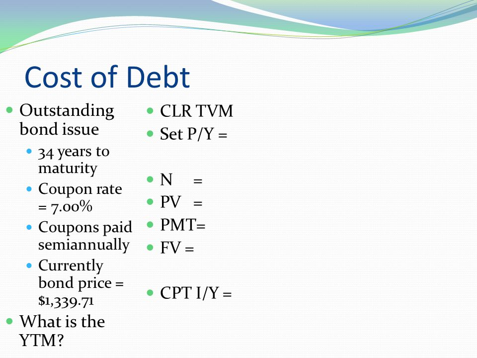 Cost of Debt Outstanding bond issue 34 years to maturity Coupon rate = 7.00% Coupons paid semiannually Currently bond price = $1,339.71 What is the YTM.