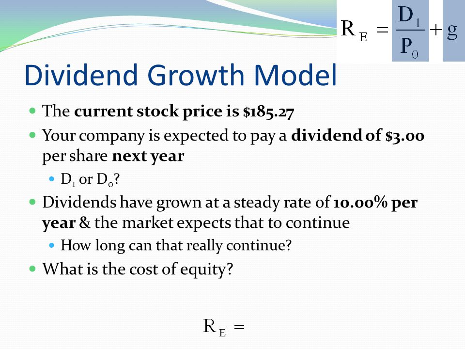 Advantages & Disadvantages of Dividend Growth Model Advantage Easy to understand & use Disadvantages Only applicable to companies currently paying dividends Not applicable if dividends, earnings, stock price are not growing at a reasonably constant rate Sensitive to the estimated growth rate Does not explicitly consider risk Relies on the past to predict the future