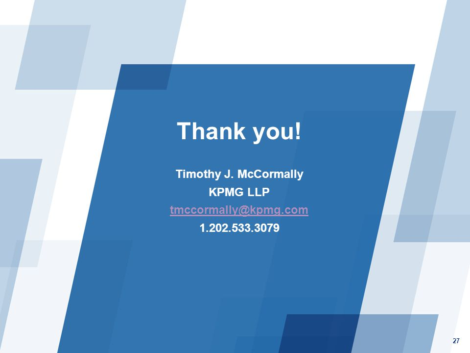 Thank you! Timothy J. McCormally KPMG LLP tmccormally@kpmg.com 1.202.533.3079 27