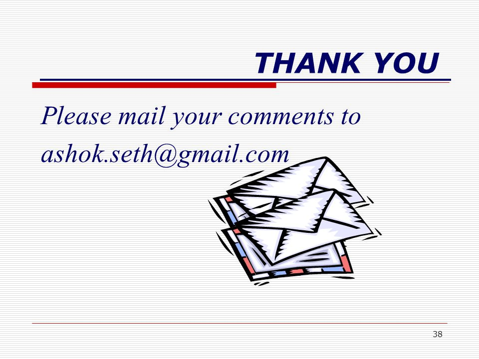 38 THANK YOU Please mail your comments to ashok.seth@gmail.com