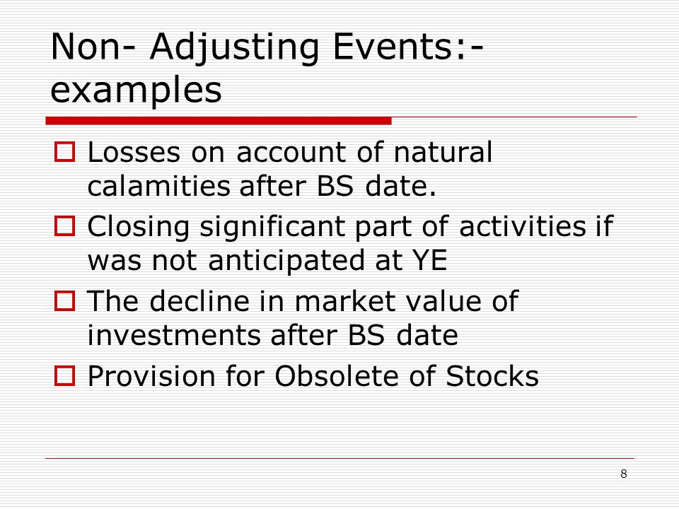 Non- Adjusting Events:- examples  Losses on account of natural calamities after BS date.