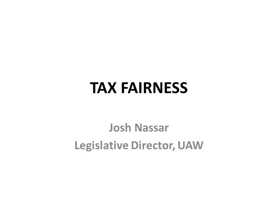 TAX FAIRNESS Josh Nassar Legislative Director, UAW