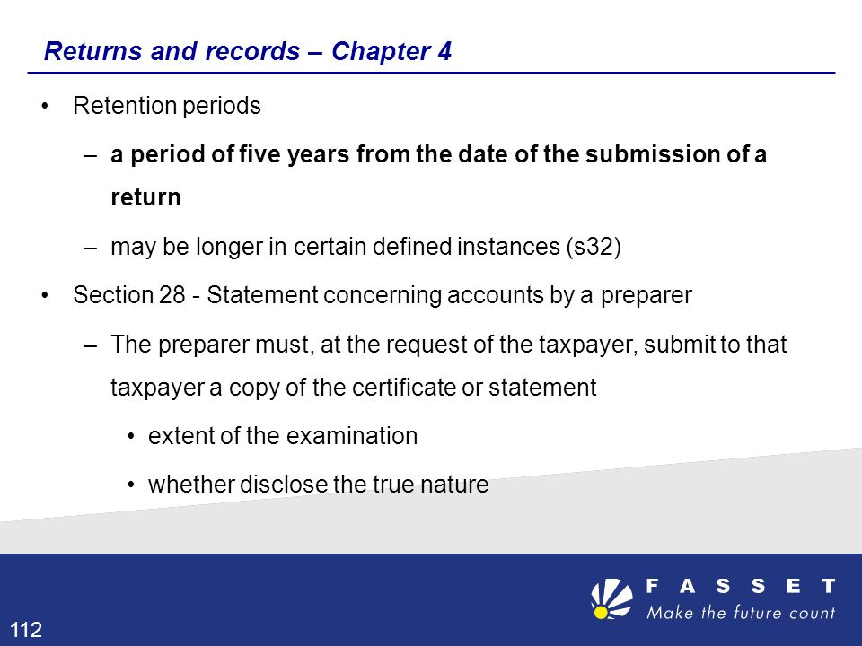 Returns and records – Chapter 4 Retention periods –a period of five years from the date of the submission of a return –may be longer in certain define