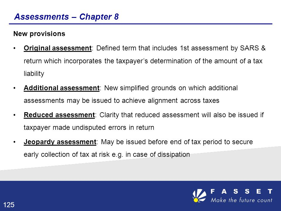 Assessments – Chapter 8 New provisions Original assessment: Defined term that includes 1st assessment by SARS & return which incorporates the taxpayer