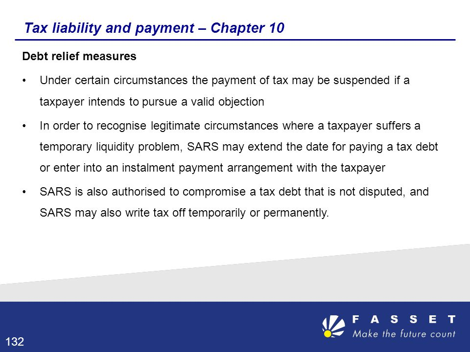 Tax liability and payment – Chapter 10 Debt relief measures Under certain circumstances the payment of tax may be suspended if a taxpayer intends to p