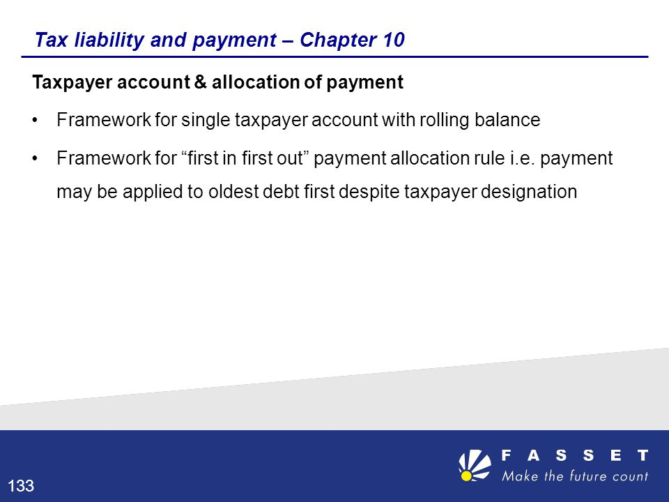 Tax liability and payment – Chapter 10 Taxpayer account & allocation of payment Framework for single taxpayer account with rolling balance Framework f