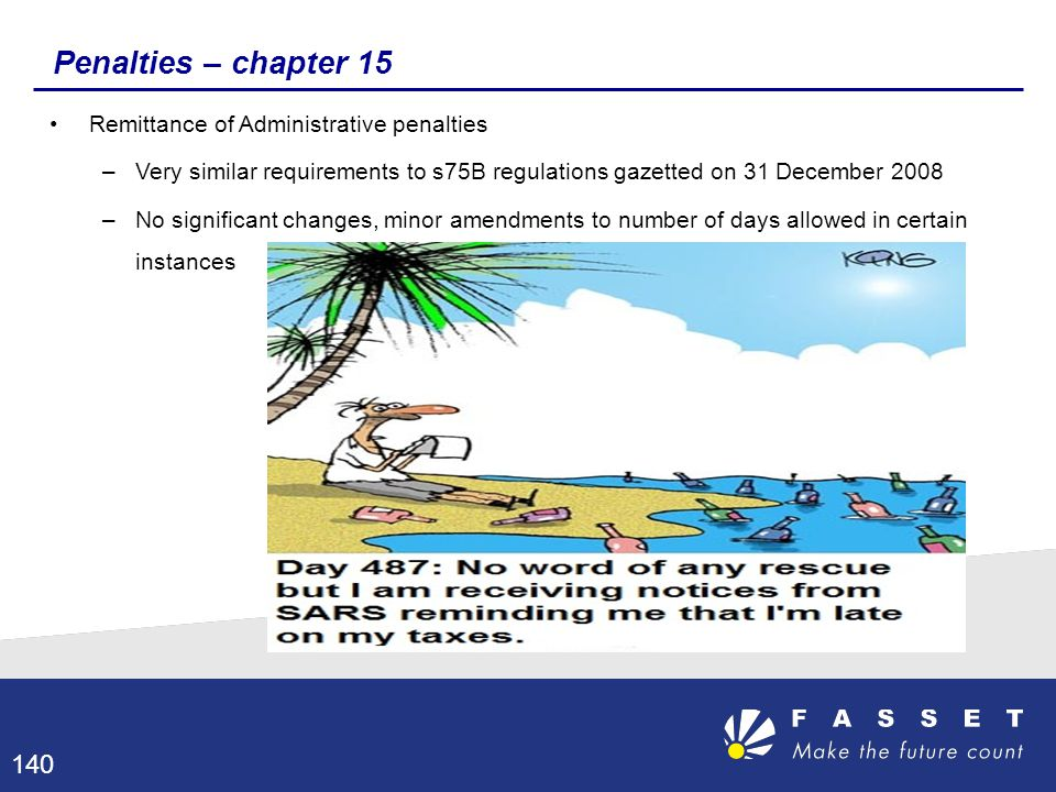 Penalties – chapter 15 Remittance of Administrative penalties –Very similar requirements to s75B regulations gazetted on 31 December 2008 –No signific