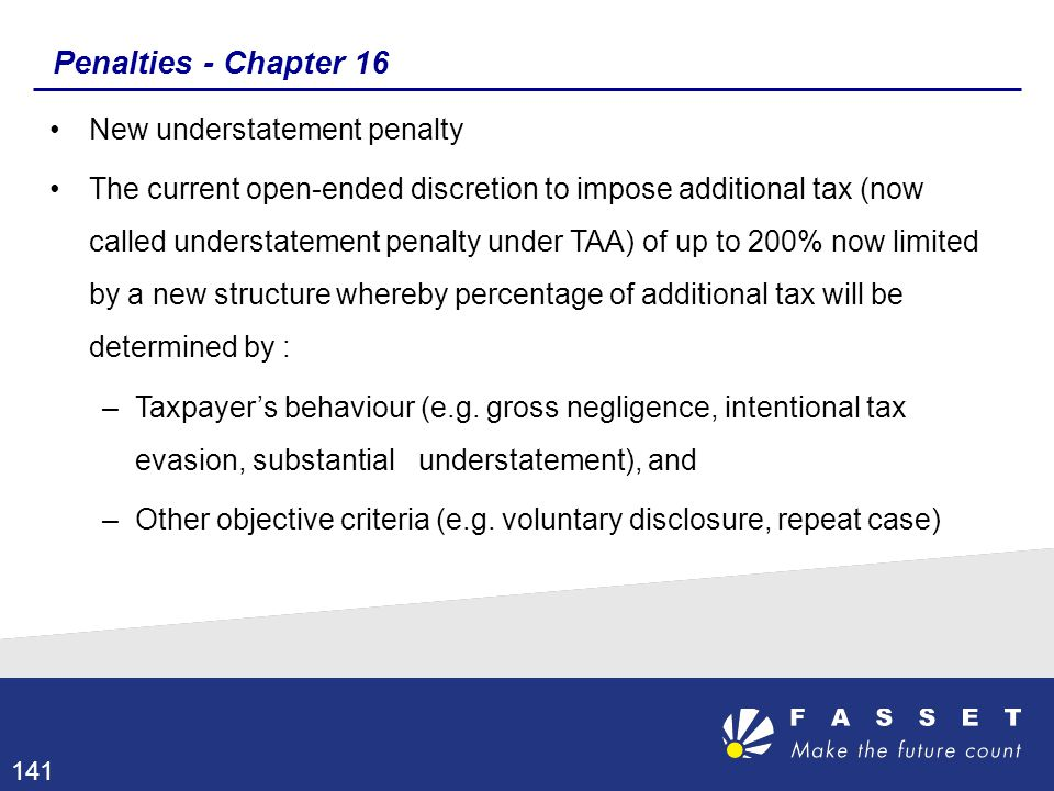 Penalties - Chapter 16 New understatement penalty The current open-ended discretion to impose additional tax (now called understatement penalty under