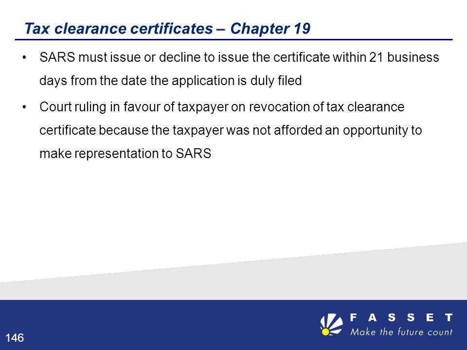 Tax clearance certificates – Chapter 19 SARS must issue or decline to issue the certificate within 21 business days from the date the application is d