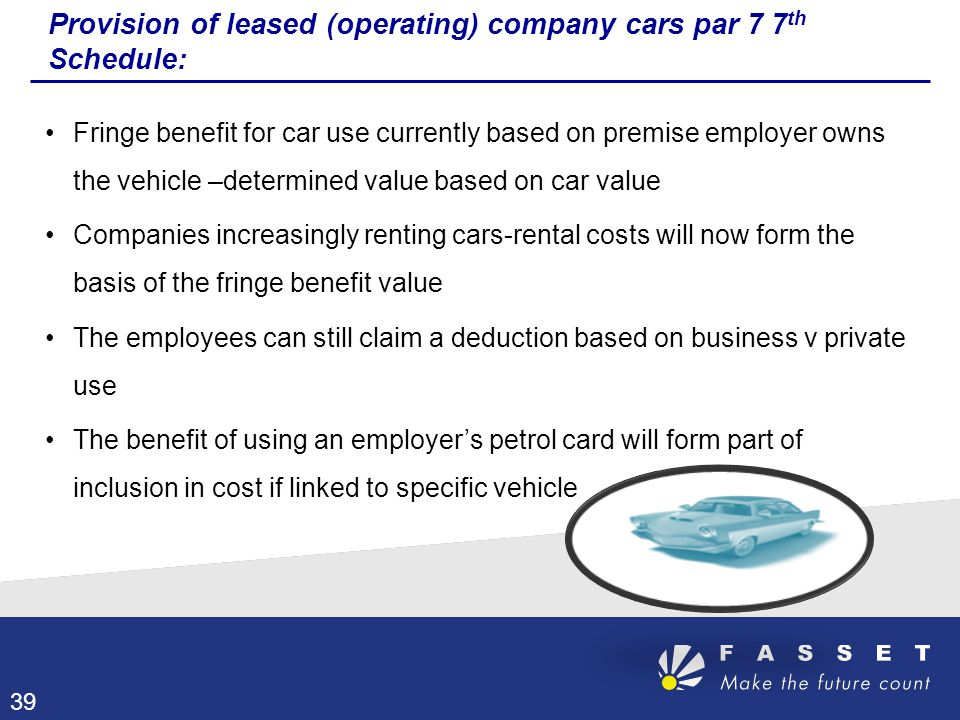 Provision of leased (operating) company cars par 7 7 th Schedule: Fringe benefit for car use currently based on premise employer owns the vehicle –det