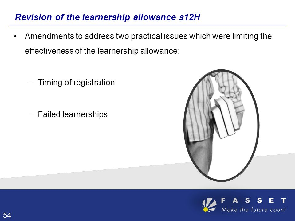 Revision of the learnership allowance s12H Amendments to address two practical issues which were limiting the effectiveness of the learnership allowan