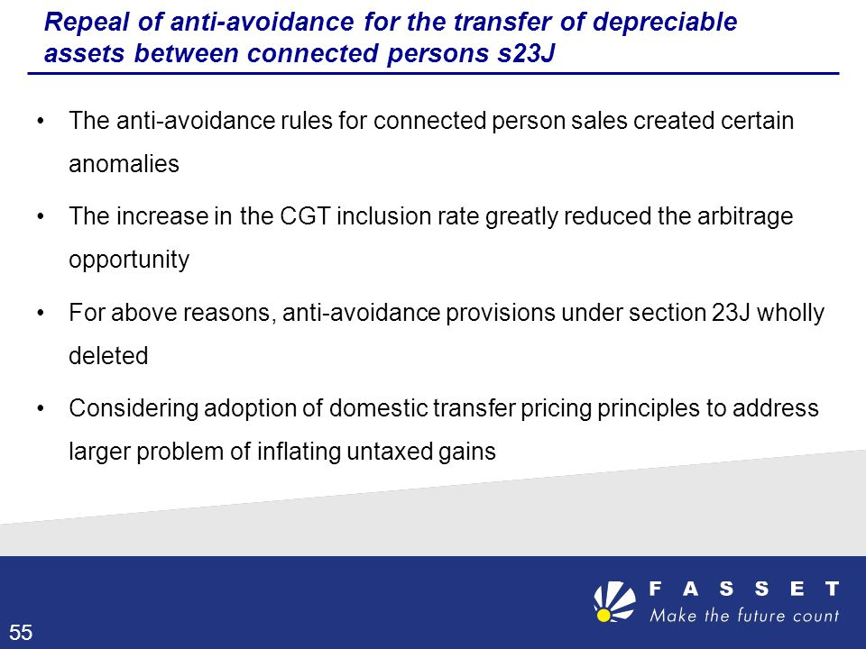 Repeal of anti-avoidance for the transfer of depreciable assets between connected persons s23J 55 The anti-avoidance rules for connected person sales