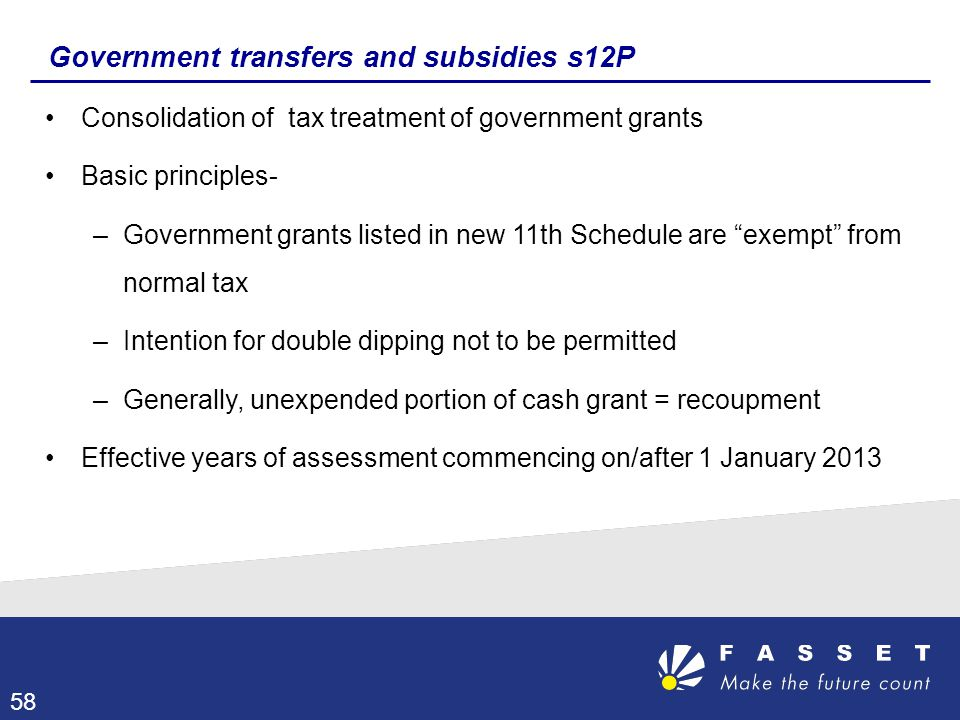 Government transfers and subsidies s12P Consolidation of tax treatment of government grants Basic principles- –Government grants listed in new 11th Sc
