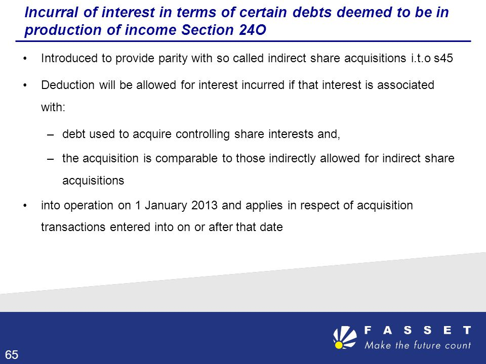 Incurral of interest in terms of certain debts deemed to be in production of income Section 24O Introduced to provide parity with so called indirect s