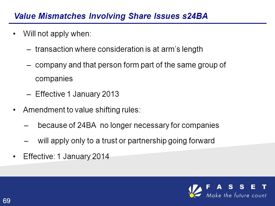 Value Mismatches Involving Share Issues s24BA Will not apply when: –transaction where consideration is at arm's length –company and that person form p