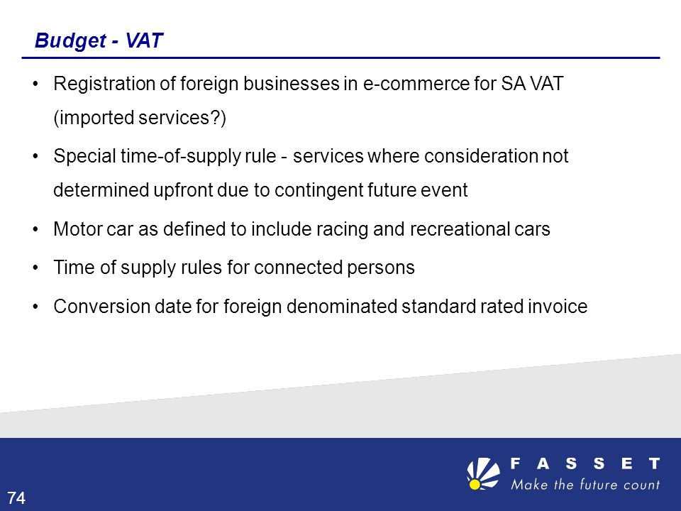 Budget - VAT Registration of foreign businesses in e-commerce for SA VAT (imported services?) Special time-of-supply rule - services where considerati