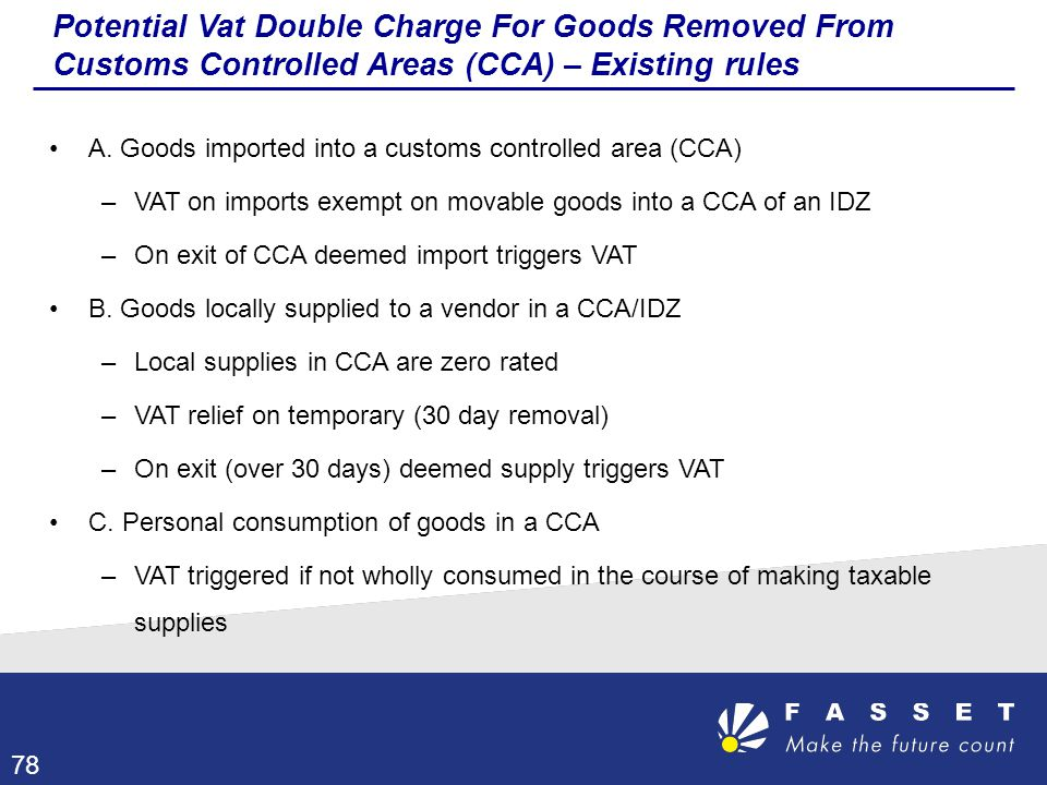 Potential Vat Double Charge For Goods Removed From Customs Controlled Areas (CCA) – Existing rules A. Goods imported into a customs controlled area (C