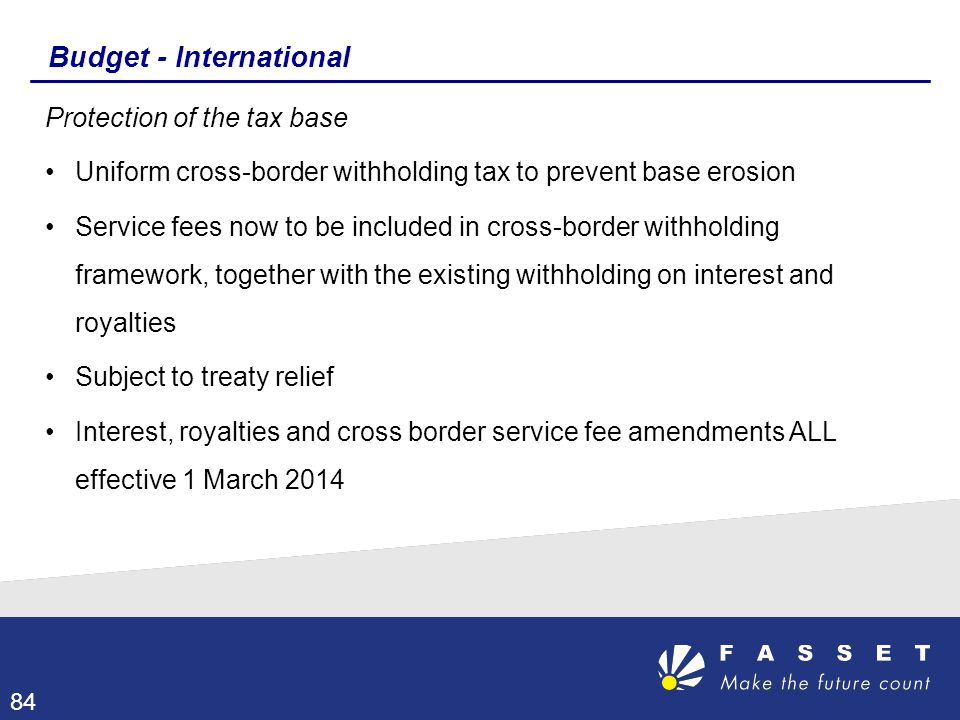 Budget - International Protection of the tax base Uniform cross-border withholding tax to prevent base erosion Service fees now to be included in cros