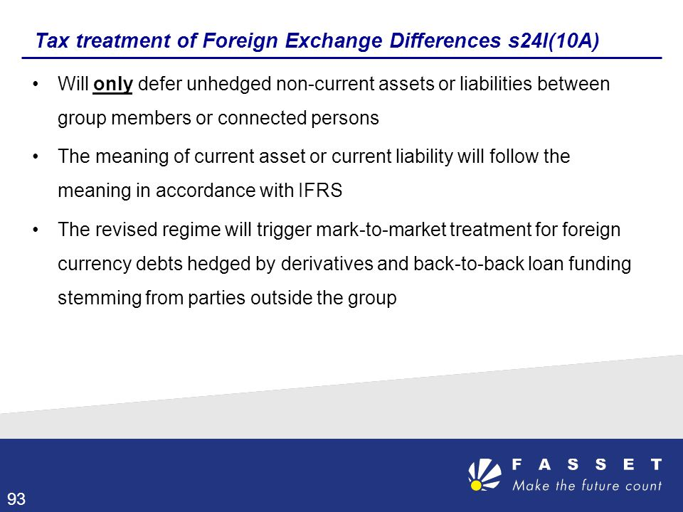 Tax treatment of Foreign Exchange Differences s24I(10A) Will only defer unhedged non-current assets or liabilities between group members or connected