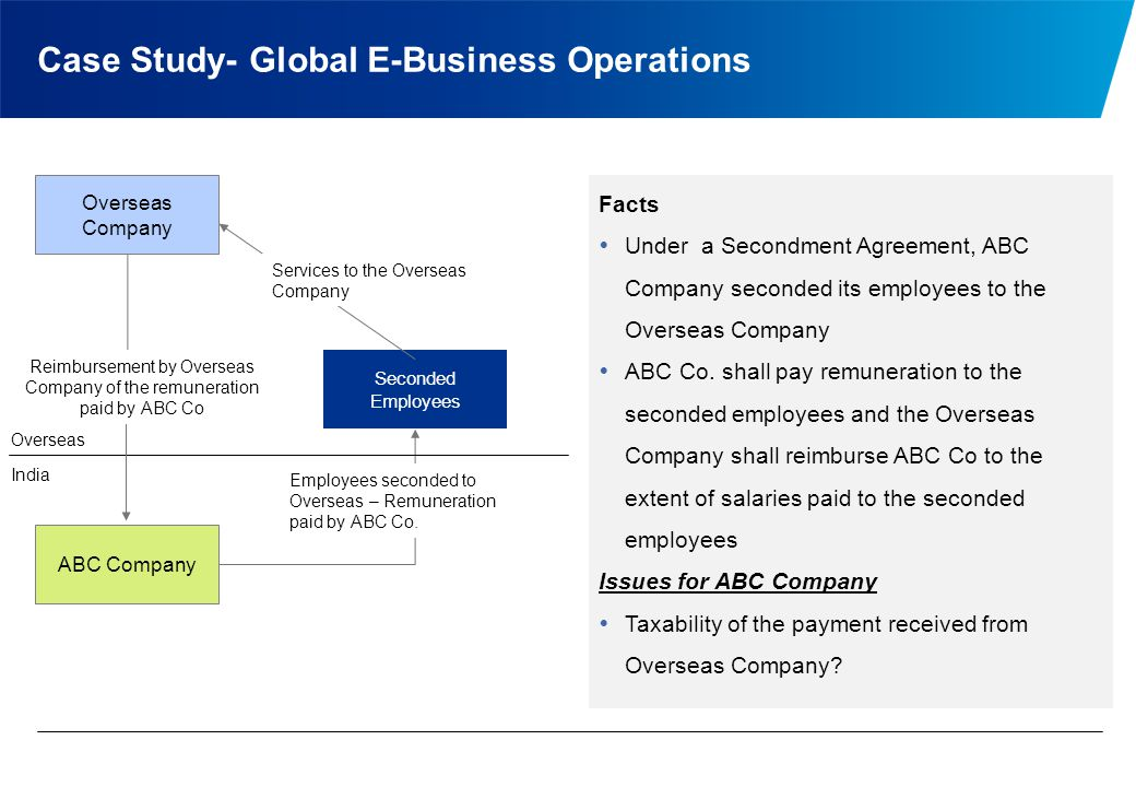 Case Study- Global E-Business Operations ABC Company Seconded Employees India Overseas Services to the Overseas Company Employees seconded to Overseas