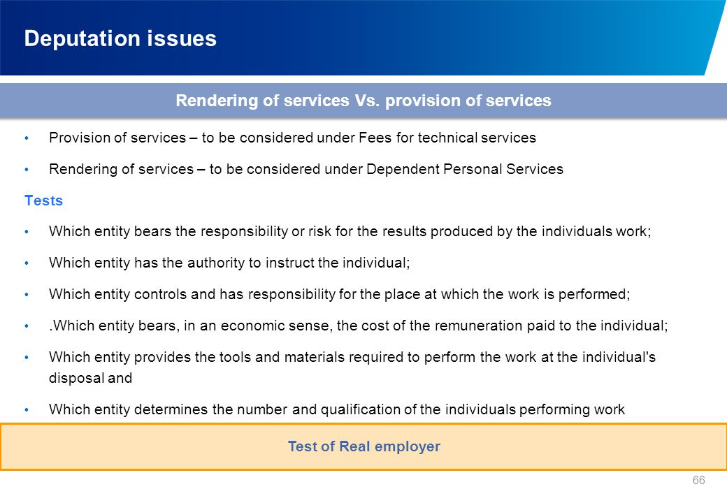 66 Deputation issues Rendering of services Vs. provision of services  Provision of services – to be considered under Fees for technical services  Re