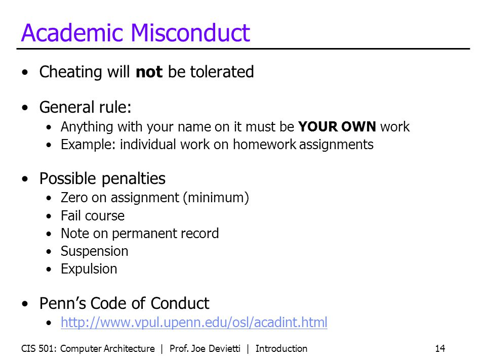 CIS 501: Computer Architecture | Prof. Joe Devietti | Introduction14 Academic Misconduct Cheating will not be tolerated General rule: Anything with yo