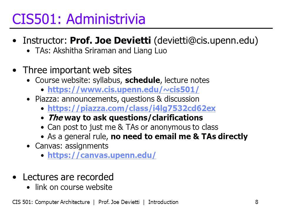 CIS 501: Computer Architecture | Prof. Joe Devietti | Introduction8 CIS501: Administrivia Instructor: Prof. Joe Devietti (devietti@cis.upenn.edu) TAs:
