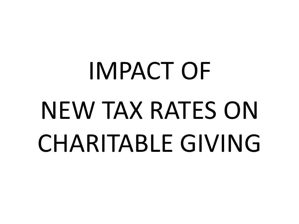 IMPACT OF NEW TAX RATES ON CHARITABLE GIVING