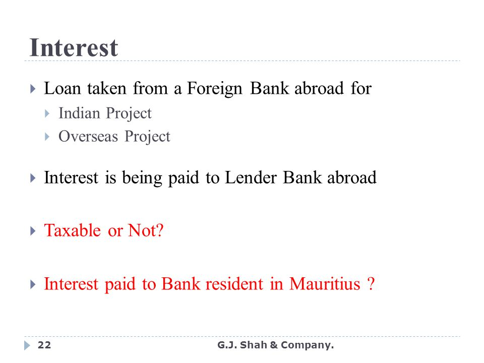 22 Interest  Loan taken from a Foreign Bank abroad for  Indian Project  Overseas Project  Interest is being paid to Lender Bank abroad  Taxable or Not.