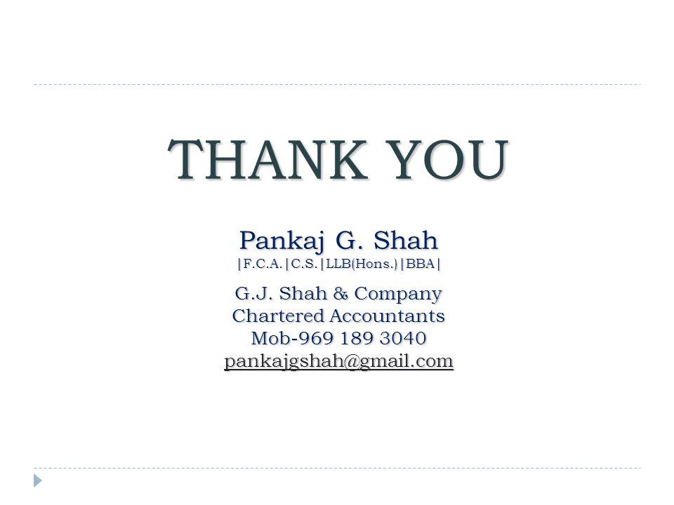 THANK YOU Pankaj G. Shah |F.C.A.|C.S.|LLB(Hons.)|BBA| G.J.
