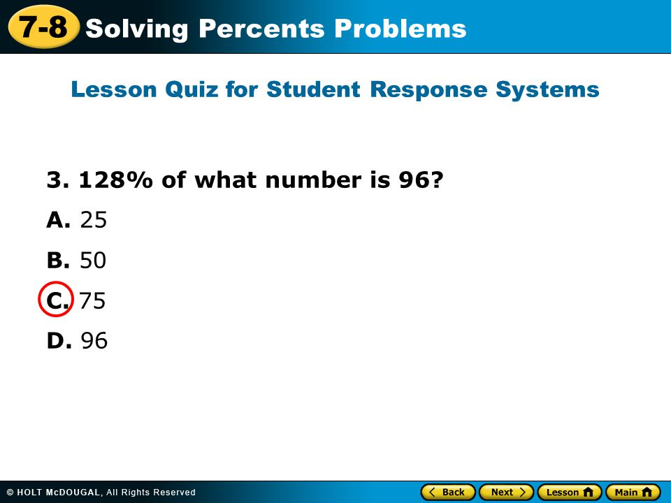 7-8 Solving Percents Problems 3. 128% of what number is 96.