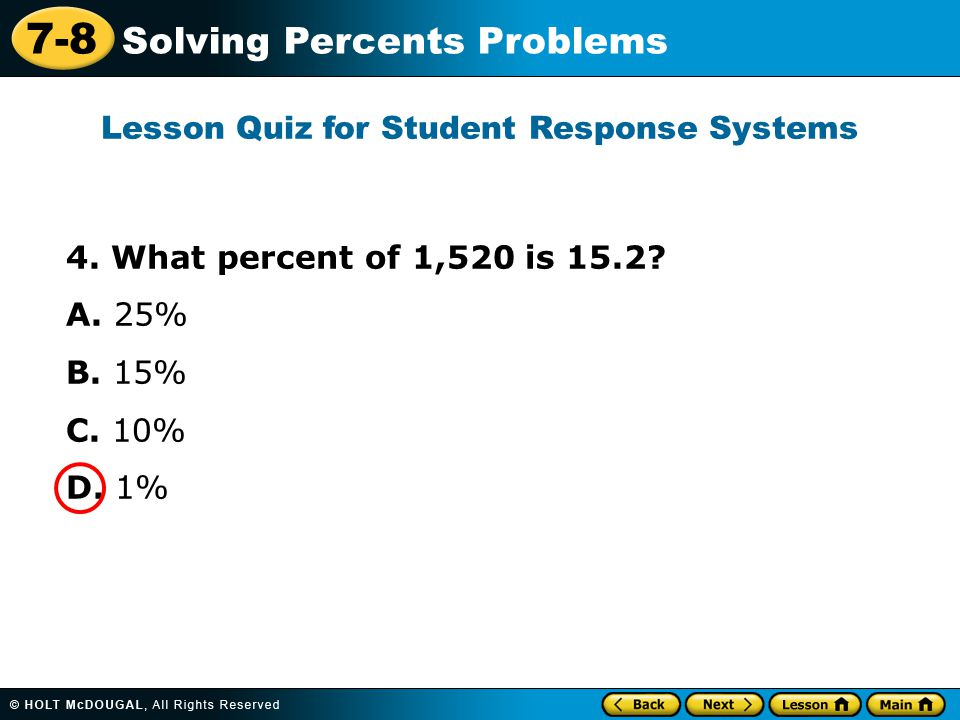 7-8 Solving Percents Problems 4. What percent of 1,520 is 15.2.