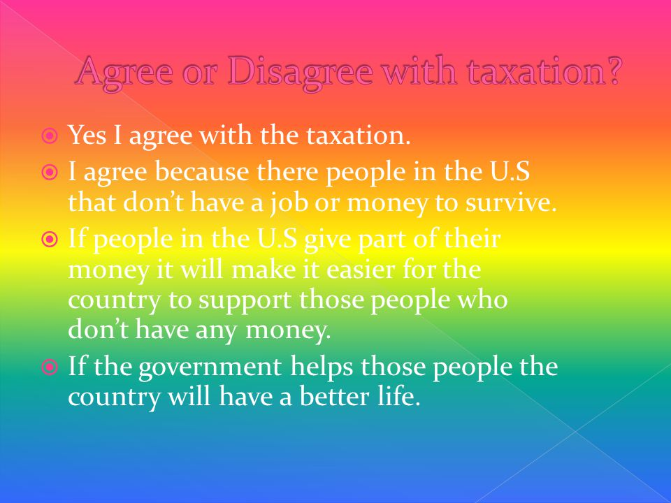  Yes I agree with the taxation.