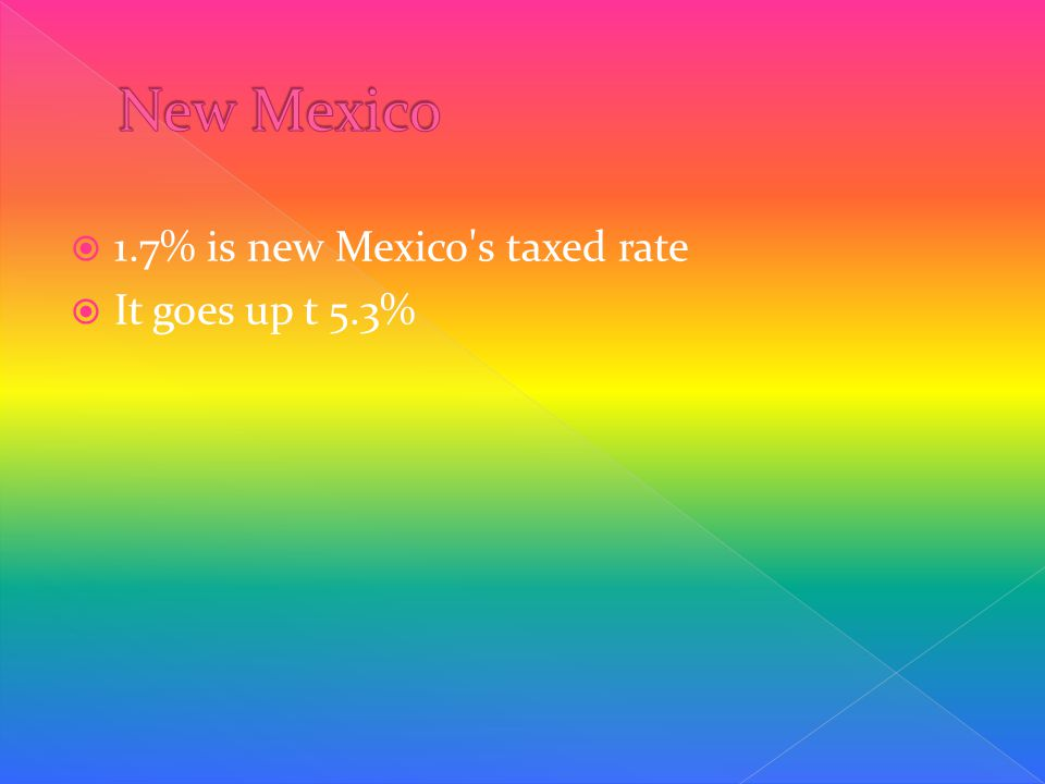  1.7% is new Mexico s taxed rate  It goes up t 5.3%