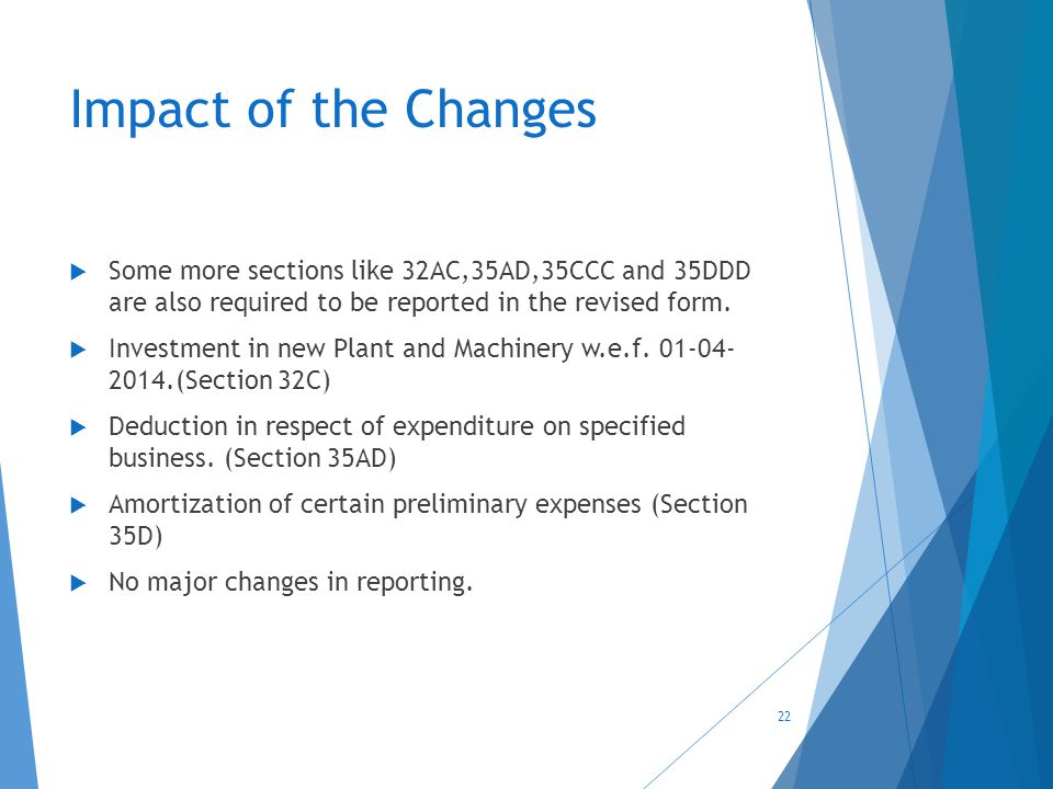 Impact of the Changes  Some more sections like 32AC,35AD,35CCC and 35DDD are also required to be reported in the revised form.  Investment in new Pl