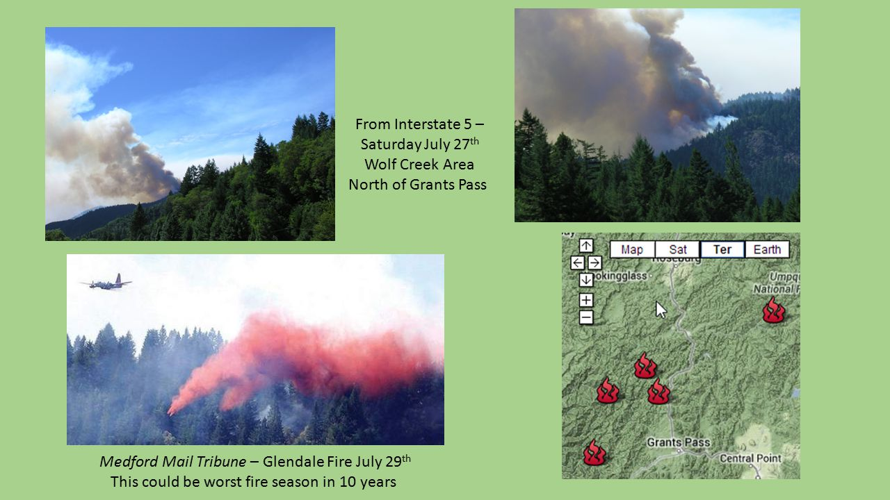 From Interstate 5 – Saturday July 27 th Wolf Creek Area North of Grants Pass Medford Mail Tribune – Glendale Fire July 29 th This could be worst fire season in 10 years