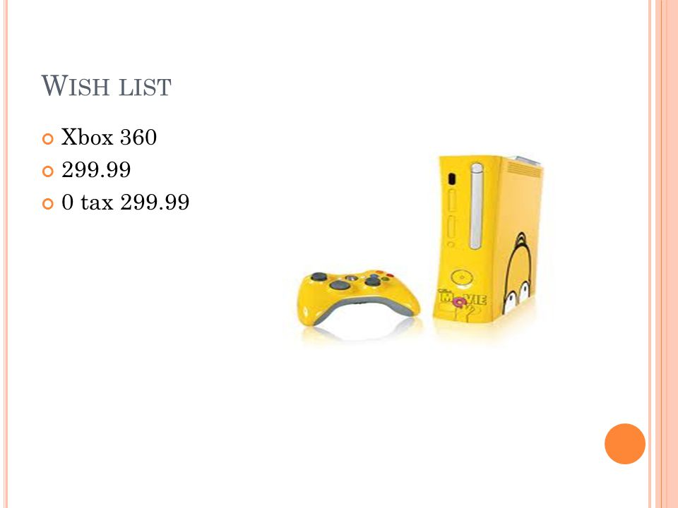 W ISH LIST Xbox 360 299.99 0 tax 299.99