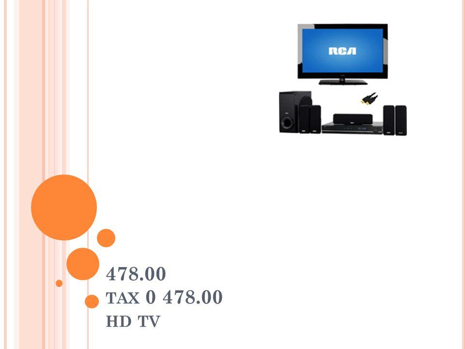 478.00 TAX 0 478.00 HD TV