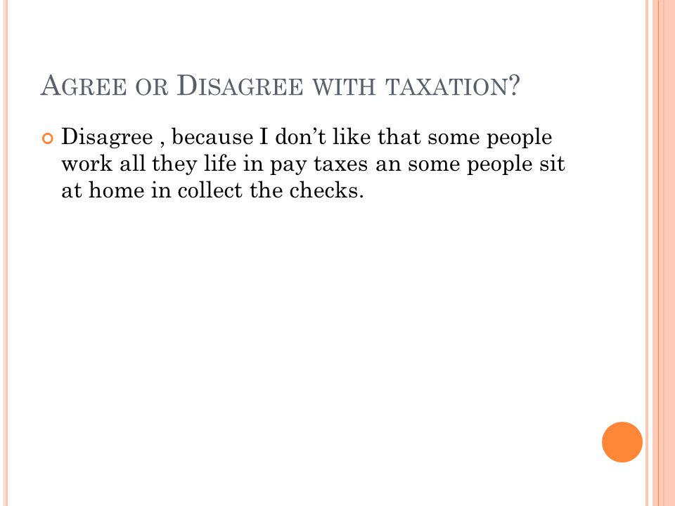 A GREE OR D ISAGREE WITH TAXATION .