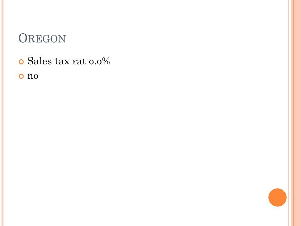 O REGON Sales tax rat o.o% no