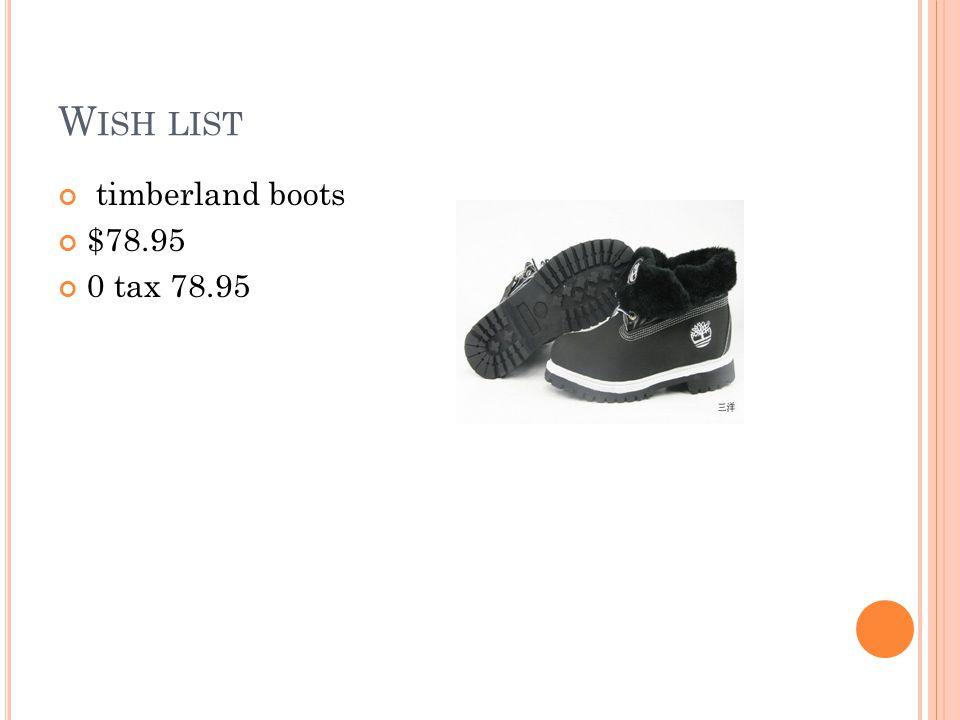 W ISH LIST timberland boots $78.95 0 tax 78.95