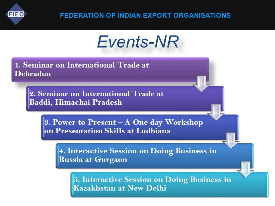 FEDERATION OF INDIAN EXPORT ORGANISATIONS Events-NR 1. Seminar on International Trade at Dehradun 2. Seminar on International Trade at Baddi, Himachal