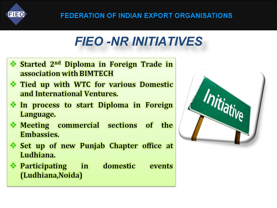 FEDERATION OF INDIAN EXPORT ORGANISATIONS FIEO -NR INITIATIVES