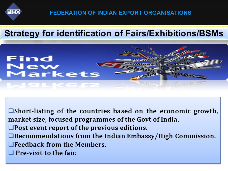FEDERATION OF INDIAN EXPORT ORGANISATIONS Strategy for identification of Fairs/Exhibitions/BSMs  Short-listing of the countries based on the economic